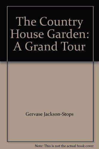 COUNTRY HOUSE GARDEN: A Grand Tour