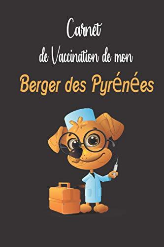 Carnet De Vaccination De Mon Berger des Pyrénées: carnet de santé Berger des Pyrénées à remplir, Suivi vaccination, Visite Vétérinaire