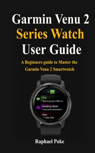 Garmin Venu 2 Series Watch User Guide: A Beginners Guide to Master the Garmin Venu 2 Smartwatch