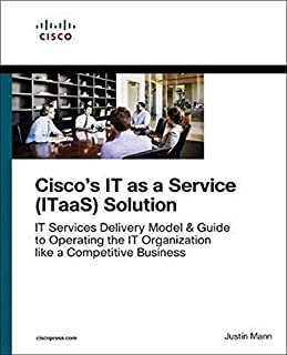 IT as a Service (ITaaS) Framework, The: Transform to an End-to-End Services Organization and Operate IT like a Competitive...