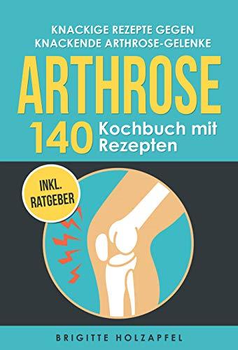 Knackige Rezepte gegen knackende Arthrose Gelenke - Arthrose Kochbuch
