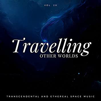 Travelling Other Worlds - Transcendental And Ethereal Space Music, Vol. 20