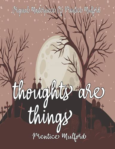Thoughts are Things By Prentice Mulford Annotated.