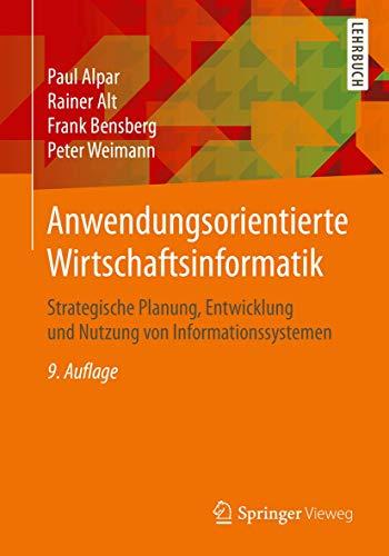 Anwendungsorientierte Wirtschaftsinformatik: Strategische Planung, Entwicklung und Nutzung von Informationssystemen