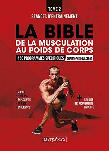La bible de la musculation au poids de corps: Tome 2 - Séances d'entraînement : 450 programmes spécifiques (MUSCULATION ET) (French Edition)