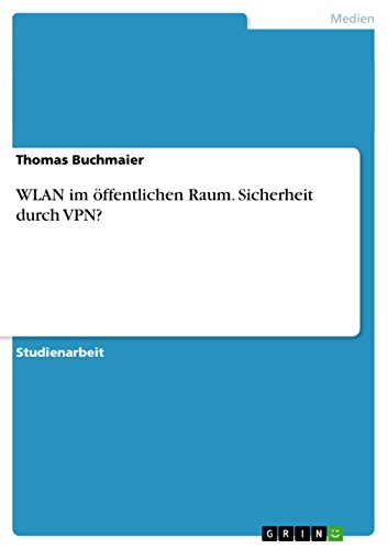 WLAN im öffentlichen Raum. Sicherheit durch VPN? (German Edition)