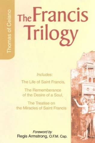 Francis Trilogy: Life of Saint Francis, The Remembrance of the Desire of a Soul, The Treatise on the Miracles of Saint F