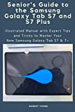 Senior's Guide to the Samsung Galaxy Tab S7 and S7 Plus: Illustrated Manual with Expert Tips and Tricks to Master Your New Samsung Galaxy Tab S7 & 7+