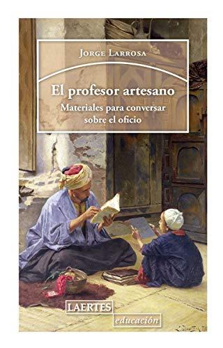 El profesor artesano: Materiales para conversar sobre el oficio (Educación nº 144) (Spanish Edition)