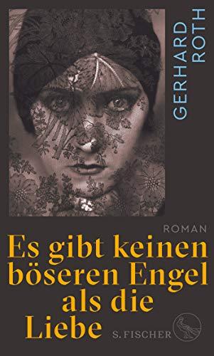 Es gibt keinen böseren Engel als die Liebe: Roman