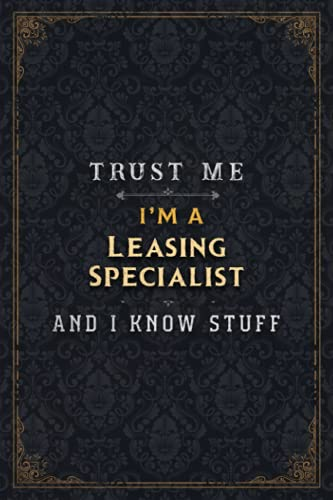 Leasing Specialist Notebook Planner - Trust Me I'm A Leasing Specialist And I Know Stuff Jobs Title Cover Journal: Passion, Business, Simple, Budget, ... 110 Pages, 5.24 x 22.86 cm, 6x9 inch, A5, Gym