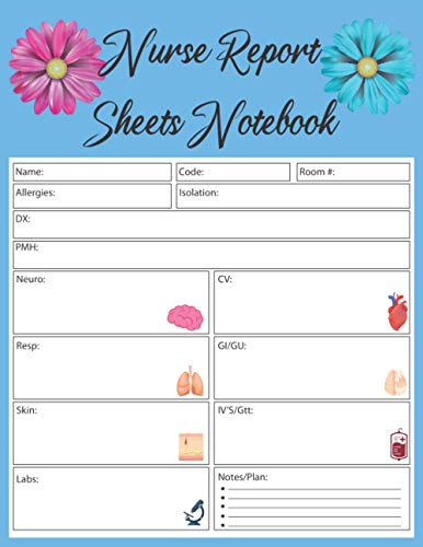 Nurse Report Sheets Notebook: Perfect Journal for Organizing Notes, Shifts, and Giving/Receiving Rep