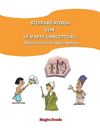 Studiare storia con le mappe concettuali: dalla preistoria all'Impero Romano.