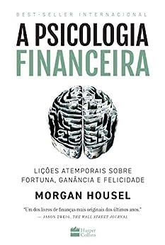A psicologia financeira: lições atemporais sobre fortuna, ganância e felicidade por [Morgan Housel, Roberta Clapp, Bruna Fiuza]