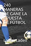 240 MANERAS DE GANE LA APUESTA DE FÚTBOL: Tips on winning sport bets
