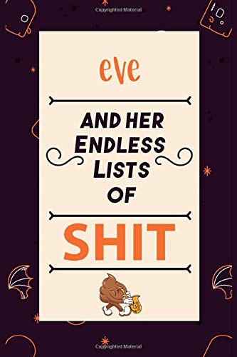Eve and her endless lists of shit: Notebook for Eve a Gift For Lovers/Girlfriend/Boyfriend/Friends, Lined Notebook / Journal Gift, 114 Pages, 6x9, Soft Cover, Matte Finish