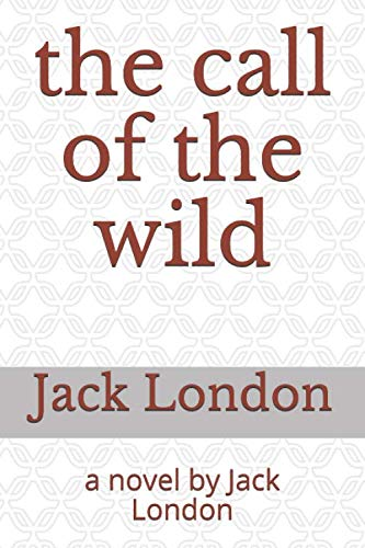 the call of the wild: a novel by Jack London (white fang, the son of the wolf, the iron heel and other stories, Band 1)