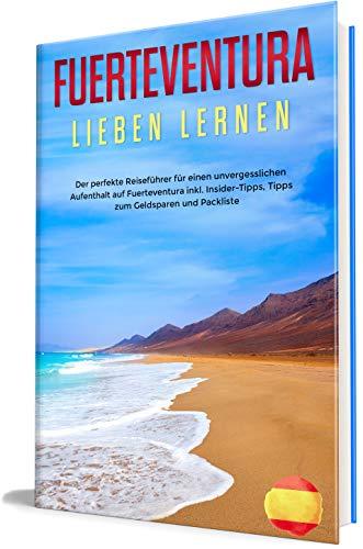 Fuerteventura lieben lernen: Der perfekte Reiseführer für einen unvergesslichen Aufenthalt auf Fuerteventura inkl. Insider-Tipps, Tipps zum Geldsparen ... (Erzähl-Reiseführer Fuerteventura 1)