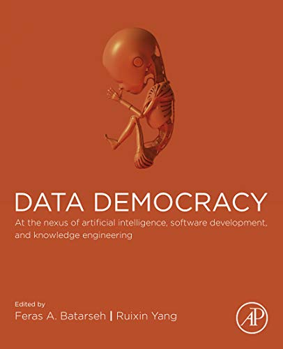 Data Democracy: At the Nexus of Artificial Intelligence, Software Development, and Knowledge Engineering (English Edition)