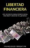 Libertad Financiera: Los secretos para crear rentas pasivas y hacerse millonario