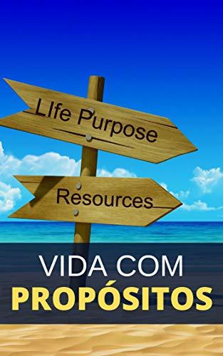 Como Ter Propósito na Vida: Aprenda Como Ter Sucesso e Viver no Seu Potencial Máximo (Portuguese Edition)