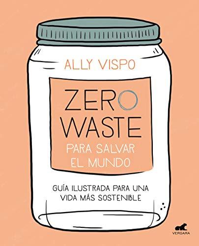 Zero Waste para salvar el mundo: Guía ilustrada para una vida sostenible (Libro práctico)