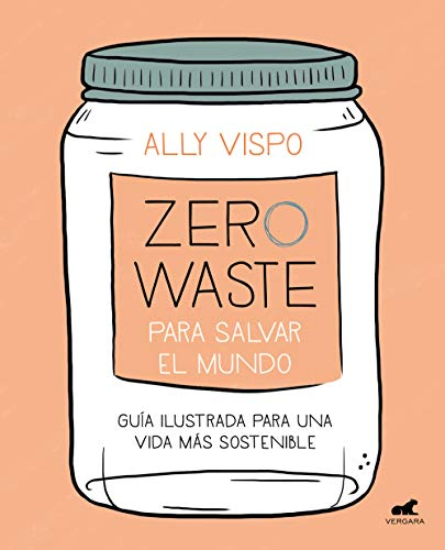 Zero Waste para salvar el mundo: Guía ilustrada para una vida sostenible