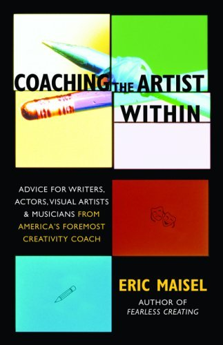 Coaching the Artist Within: Advice for Writers, Actors, Visual Artists, and Musicians from America's Foremost Creativity Coach (English Edition)