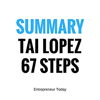 The 67 Steps: Summary     Tai Lopez's Business Wisdom, Entrepreneurship, and How to Develop a Wealth Mindset Simplified              By:                                                                                                                                 Entrepreneur Today                               Narrated by:                                                                                                                                 Michael Morehead                      Length: 13 mins     29 ratings     Overall 3.2