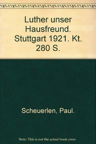 Luther unser Hausfreund. Stuttgart 1921. Kt. 280 S.