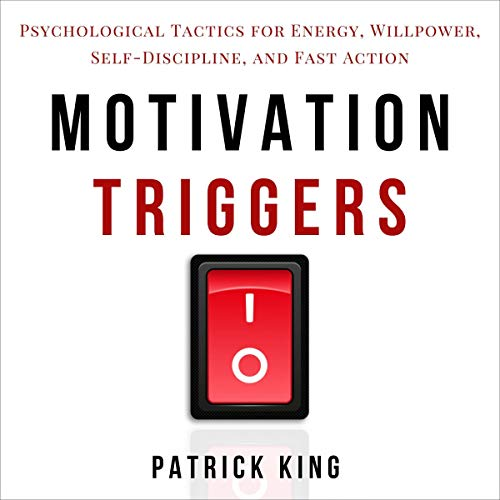 Motivation Triggers: Psychological Tactics for Energy, Willpower, Self-Discipline, and Fast Action cover art