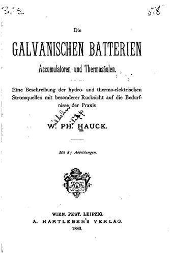 Die galvanischen Batterien, Accumulatoren und Thermosäulen