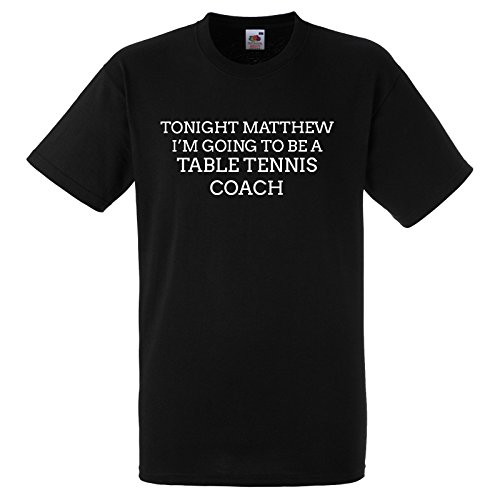 Tonight Matthew Im Going to be A Table Tennis Coach Funny Gift T Shirt Large Black Tee with White Print