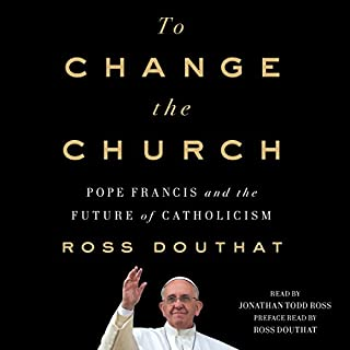 To Change the Church                   Written by:                                                                                                                                 Ross Douthat                               Narrated by:                                                                                                                                 Jonathan Todd Ross                      Length: 8 hrs and 32 mins     2 ratings     Overall 4.5