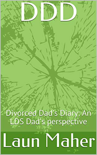 DDD: Divorced Dad's Diary: An LDS Dad's perspective (English Edition)