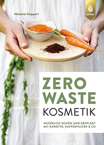 Zero Waste Kosmetik: Natürlich schön und gepflegt mit Karotte, Kaffeepulver & Co.