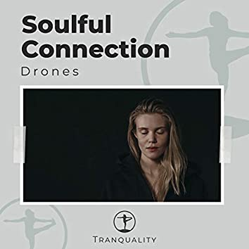Soulful Connection Drones
