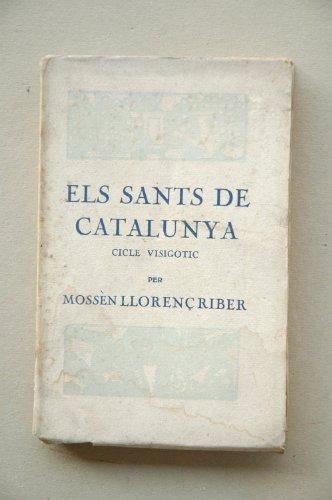 Llorenç Riber (Monssèn) - Els Sants De Catalunya. Volum Ii. Els Doctors : Cicle Visigòtic : Des De Sant Pacia (Any 391)-Fins Al Bisbe Idali (Any 689) / [Per Mossèm Llorenç Riber]