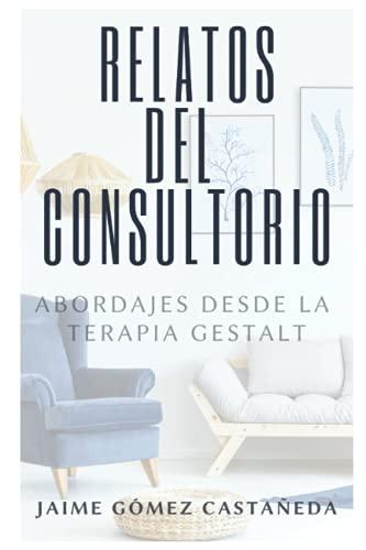 Relatos del consultorio: Abordajes desde la terapia Gestalt (Spanish Edition)