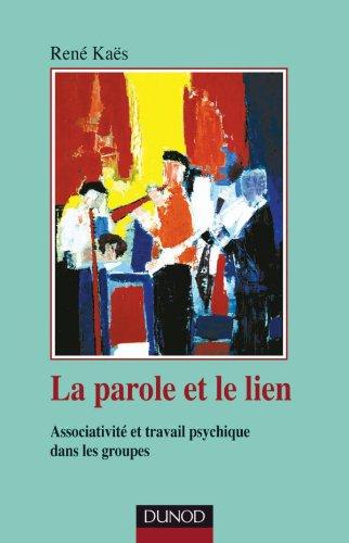 La parole et le lien - 3ème édition - Associativité et travail psychique dans les groupes: Associativité et travail psychique dans les groupes