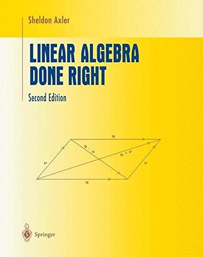 Linear Algebra Done Right (Undergraduate Texts in...