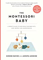 The Montessori Baby: A Parent's Guide to Nurturing Your Baby With Love, Respect, and Understanding