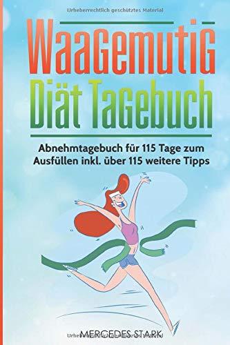 Waagemutig Diät Tagebuch: Abnehmtagebuch für 115 Tage zum Ausfüllen inkl. über 115 weitere Tipps
