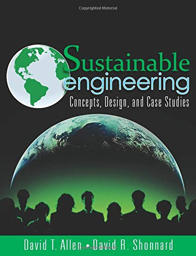 Sustainable Engineering: Concepts, Design and Case Studies: Concepts, Design and Case Studies