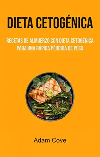 Dieta Cetogénica: Recetas De Almuerzo Con Dieta Cetogénica Para Una Rápida Pérdida De Peso: (65b) Recetas de almuerzo de dieta cetogénica para una rápida pérdida de peso (Spanish Edition)