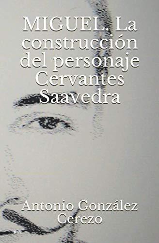 Miguel. La construcción del personaje Cervantes Saavedra