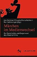 Maerchen im Medienwechsel: Zur Geschichte und Gegenwart des Maerchenfilms