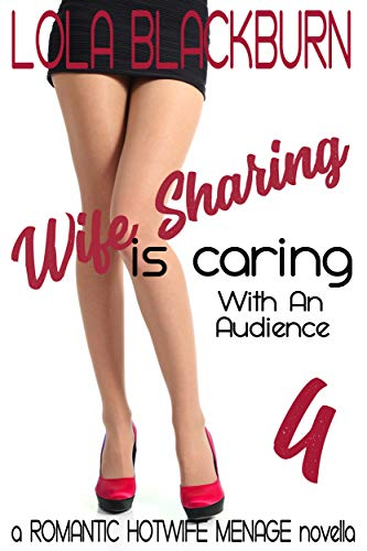 Wife Sharing is Caring: With an Audience: a ROMANTIC HOTWIFE MENAGE novella