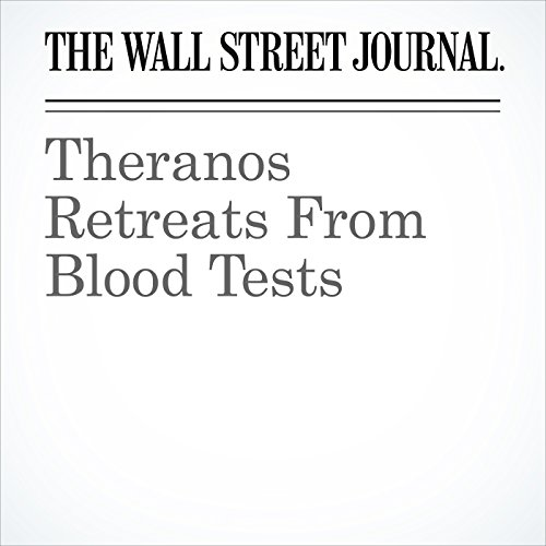 Theranos Retreats From Blood Tests cover art