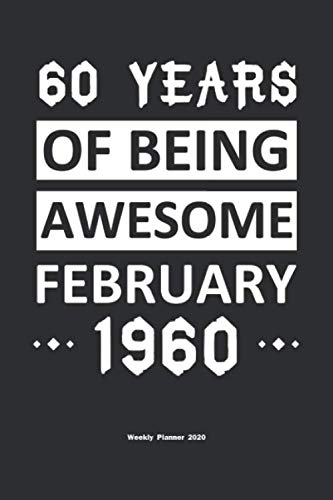60 Years Of Being Awesome January 1960 Weekly Planner 2020: Calendar / Planner Born in 1960,Happy 60th Birthday Gift, Epic Since 1960